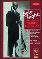 Solo Flight: The Genius of Charlie Christian