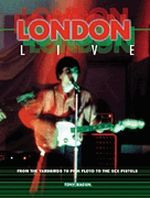 London Live - From the Yardbirds to Pink Floyd to the Sex Pisto