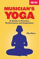 Musician's Yoga - A Guide to Practice, Performance