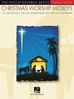 Christmas Worship Medleys - Phillip Keveren Series