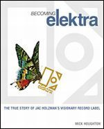 Becoming Elektra - True Story of Jac Holzman's Visionary Record Label