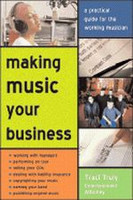 Making Music Your Business: A Practical Guide to Making $ Doing What You Love