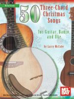 50 Three-Chord Christmas Songs for Guitar, Banjo & Uke