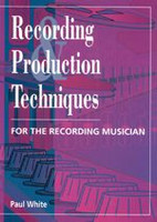 Recording & Production Techniques for the Recording Musician
