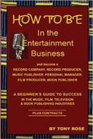 How to Be in the Entertainment Business - A Beginner's Guide to Success in the Music, Film, Television and Book Publishing Industries
