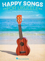 Happy Songs for Ukulele - 20 Upbeat Favorites to Strum & Sing
