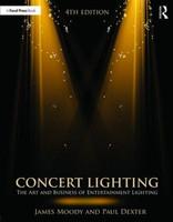 Concert Lighting - The Art and Business of Entertainment Lighting, 4th Edition