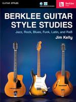 Berklee Guitar Style Studies - Jazz, Rock Blues, Funk, Latin and R&B
