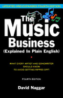 The Music Business (Explained in Plain English): What Every Artist and Songwriter Should Know to Avoid Getting Ripped Off! (Updated, Expanded) (4TH ed.)