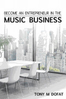Become an Entrepreneur in the Music Business: First Edition