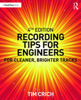 Recording Tips for Engineers For Cleaner, Brighter Tracks, 4th Edition