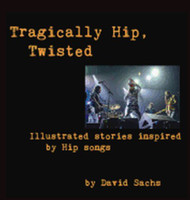 Tragically Hip, Twisted: Illustrated Stories Inspired by Hip Songs