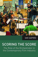 Scoring the Score - The Role of the Orchestrator in the Contemporary Film Industry