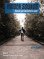 Hidden Sounds Book III: Exploring Percussion On The Guitar