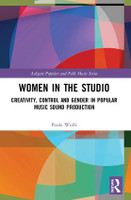 Women in the Studio - Creativity, Control and Gender in Popular Music Sound Production, 1st Edition