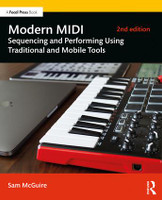 Modern MIDI - Sequencing and Performing Using Traditional and Mobile Tools, 2nd Edition