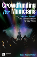 Crowdfunding for Musicians - Using Kickstarter, Patreon and More to Get Paid for Your Music