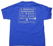 A Tropical Depression is when you run out of Rum. T-shirt