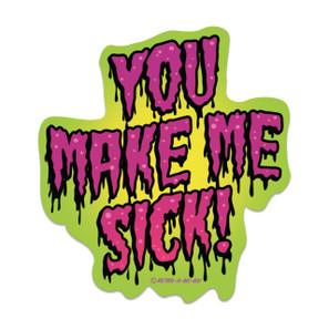 You Make Me Sick Vinyl Sticker* -
