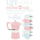 Life Is Like A Coffee Cup Print - personalisation options