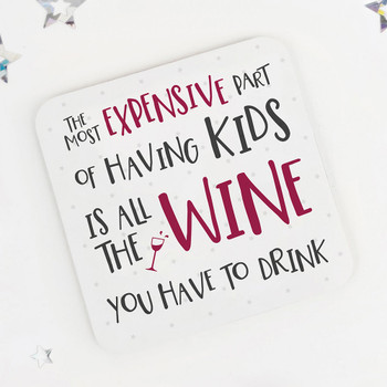 Fun Drinks Coaster: The most expensive part of having kids is all the wine you have to drink