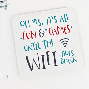 Fun Drinks Coaster: Oh yes, it's all fun and games until the wifi goes down