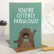You're Otterly Fabulous - Birthday Card, Thank You Card - Wink Design