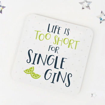 Life is too short for single gins: Fun Drinks Coaster