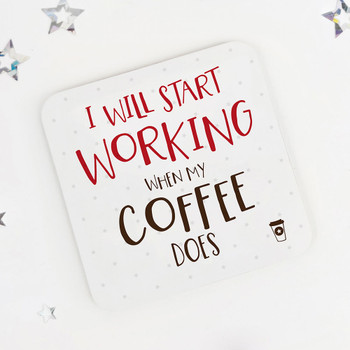 I Will Start Working When My Coffee Does: Funny Drinks Coaster
