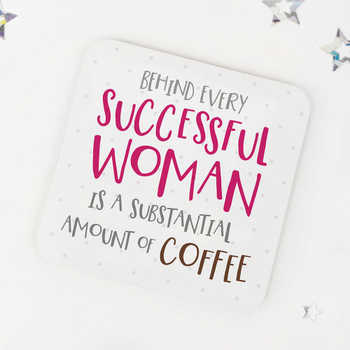 Behind Every Successful Woman... Funny Coffee Coaster