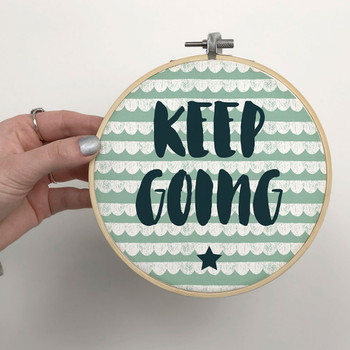 'Keep Going' Motivational Embroidery Hoop Art Sign
