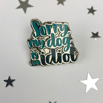Sorry My Dog Is An Idiot - Dog Lovers Enamel Pin by Wink Design