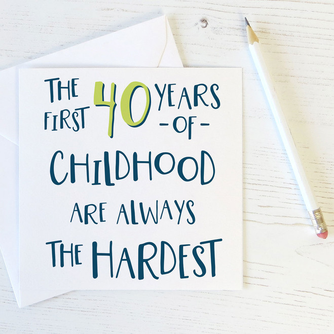Funny 40th Birthday Card 'The First 40 Years of Childhood'