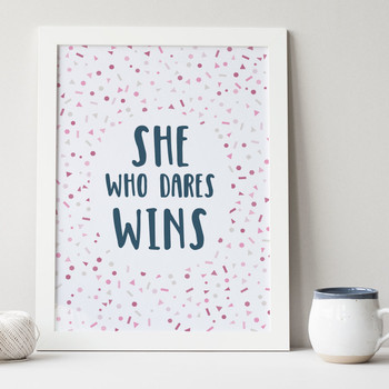 She Who Dares Wins - Motivational Print by Wink Design