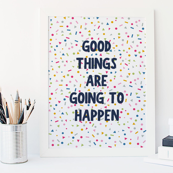 Good Things Are Going To Happen - Motivational Print