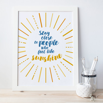 Stay Close To People Who Feel Like Sunshine - Motivational Print by Wink Design