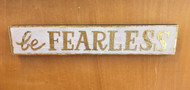 """be Fearless"" Wooden Sign"
