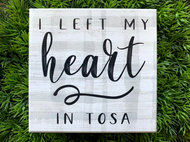 """I Left My Heart in Tosa"" 5x5 Wooden Freestanding Sign"