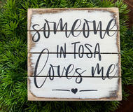 """Someone in Tosa Loves Me"" 5x5 Wooden Freestanding Sign"