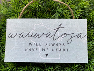 """Wauwatosa Will Always Have My Heart"" 6.5x3.5 Wooden Hanging Sign"