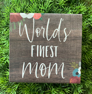 """World's Finest Mom"" 5x5 Wooden Freestanding Sign"
