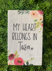 """My Heart Belongs in Tosa"" 3.5x5 Wooden Freestanding Sign"