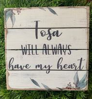 """Tosa Will Always Have My Heart"" 6x6 Wooden Freestanding Sign"