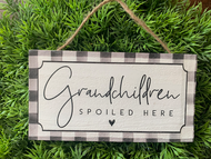 """Grandchildren Spoiled Here"" 6.5 x 3.5 Wooden Hanging Sign"