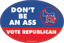 """DON'T BE AN ASS - VOTE REPUBLICAN"" 4x6 Inch Political Bumper Sticker"
