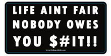 Life Ain't Fair, Nobody Owes You $#!T - President Donald Trump 6 x 3 Inch Political Humor Bumper Sticker