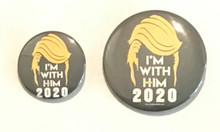 I'M WITH HIM - President Donald Trump Political Button / Pin