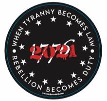 When Tyranny Becomes Law, Rebellion Becomes Duty, 2021 Edition - 4  Inch Political Bumper Sticker