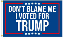Don't Blame Me I Voted For Trump - 2024 - Blue 3 x 5 Foot Flag With Grommets