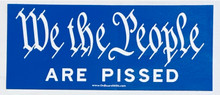 WE THE PEOPLE ARE PISSEED - 6 x 2.25 Inch Political Bumper Sticker